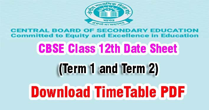 CBSE Class 12th Date Sheet, CBSE 12 Exam Time table 2021-2022, Medical, Non-Medical, Commerce, Arts stream, Science exam date, Term 1st exam date, Term 2nd